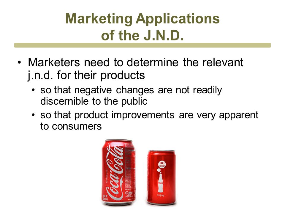 Marketing Applications of the J.N.D. Marketers need to determine the relevant j.n.d.