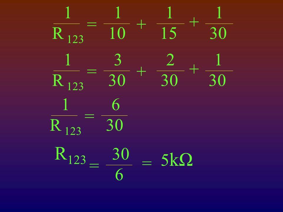 1 R 123 1 10 1 15 =+ 1 30 + 1 R 123 3 30 2 30 =+ 1 30 + 1 R 123 6 30 = R 123 30 6 = 5 kΩ =