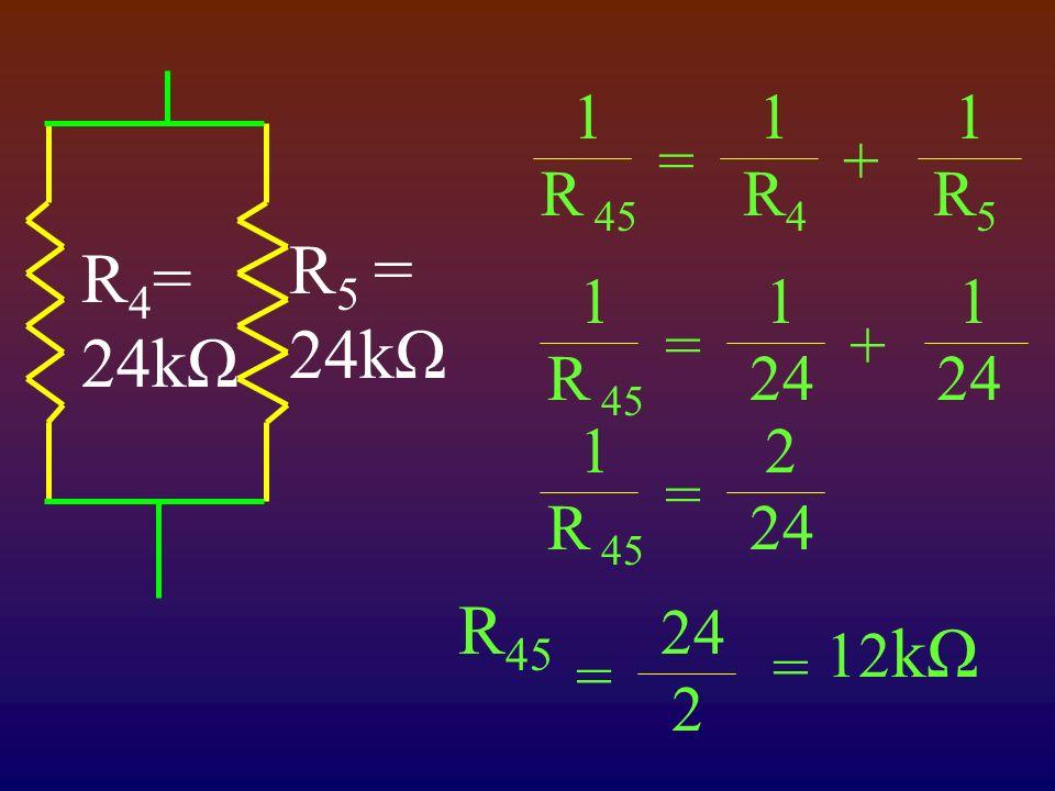 R 5 = 24kΩ R 4 = 24kΩ 1 R 45 1R41R4 1R51R5 =+ 1 R 45 1 24 1 24 =+ 1 R 45 2 24 = R 45 24 2 = 12 kΩ =