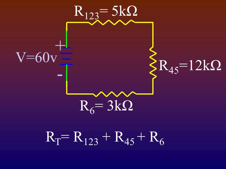 V=60v R 6 = 3kΩ R 123 = 5kΩ + - R 45 =12kΩ R T = R 123 + R 45 + R 6