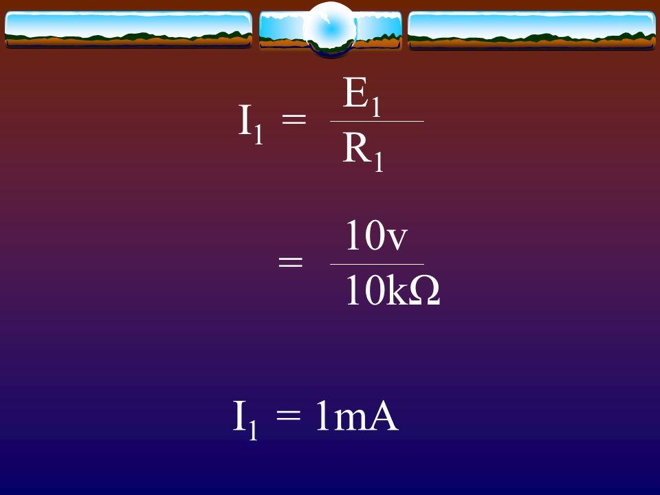 I 1 = E1E1 R1R1 = 10v 10kΩ I 1 = 1mA