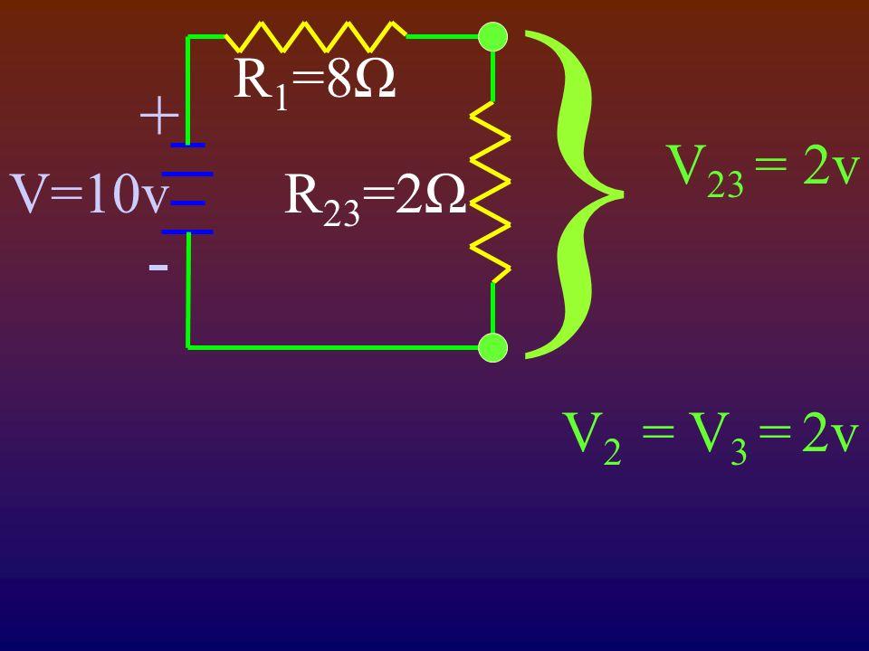} + - V=10v R 1 =8Ω R 23 =2Ω V 23 = 2v V 2 = V 3 = 2v