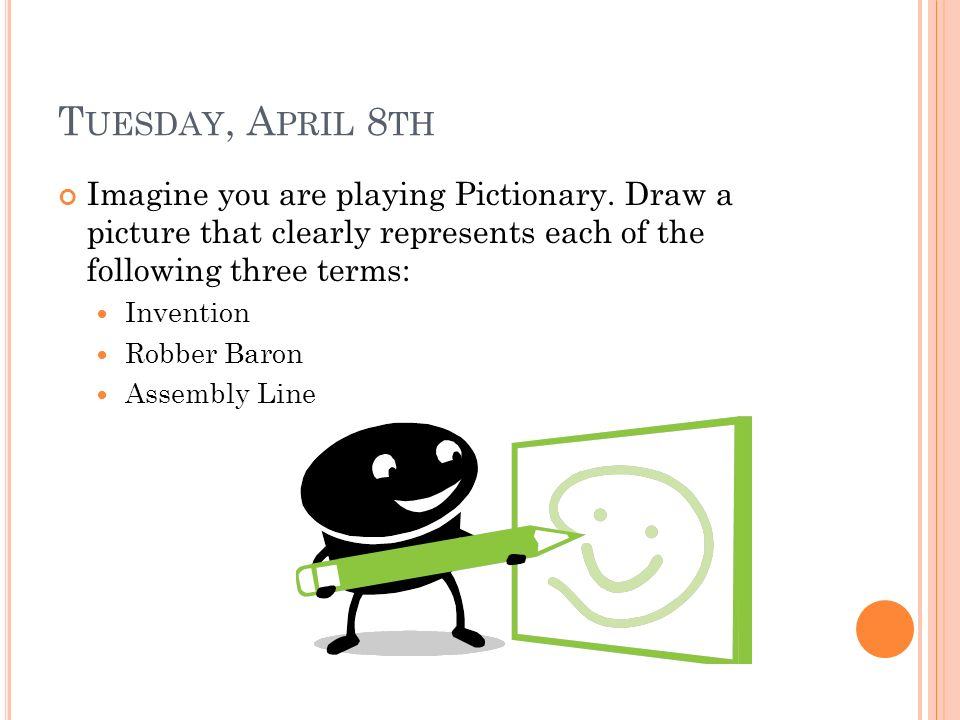 T UESDAY, A PRIL 8 TH Imagine you are playing Pictionary.