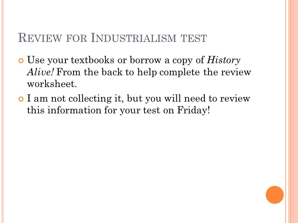 R EVIEW FOR I NDUSTRIALISM TEST Use your textbooks or borrow a copy of History Alive.