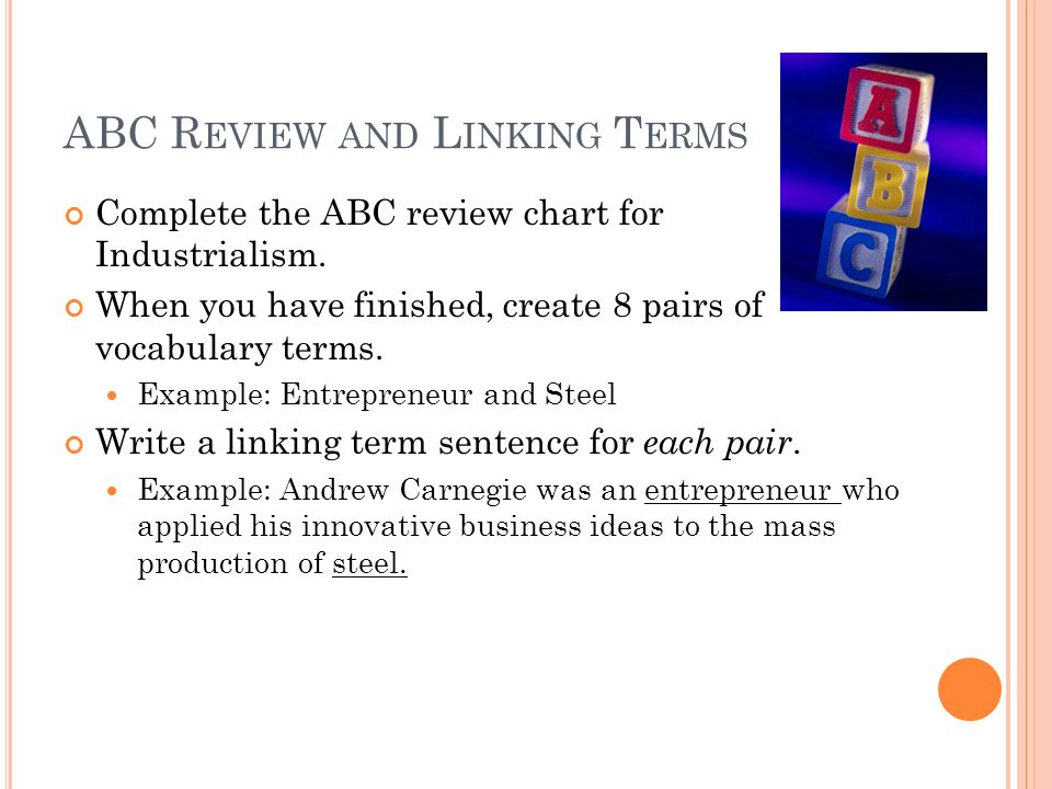 ABC R EVIEW AND L INKING T ERMS Complete the ABC review chart for Industrialism.
