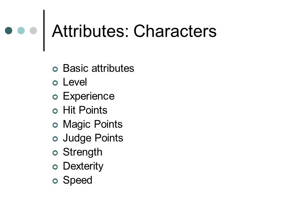 Attributes: Characters Basic attributes Level Experience Hit Points Magic Points Judge Points Strength Dexterity Speed