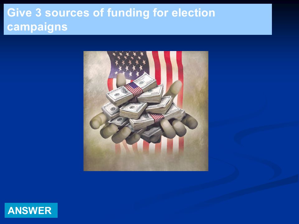 Give 3 sources of funding for election campaigns ANSWER