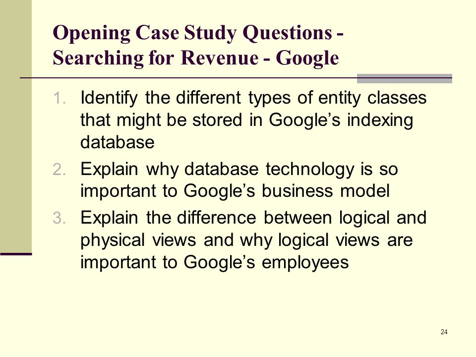 24 Opening Case Study Questions - Searching for Revenue - Google 1. Identify the different types of entity classes that might be stored in Google's in