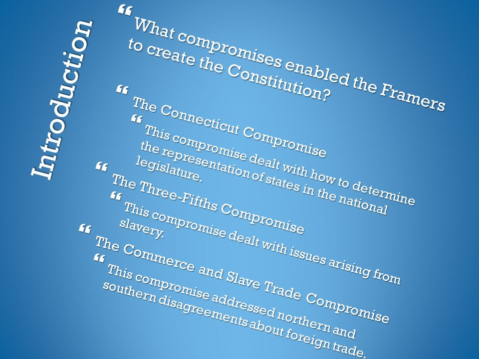 Introduction  What compromises enabled the Framers to create the Constitution.