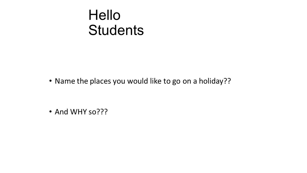 Hello Students Name the places you would like to go on a holiday And WHY so
