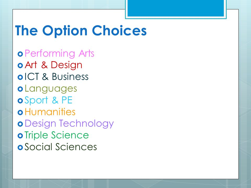 The Option Choices  Performing Arts  Art & Design  ICT & Business  Languages  Sport & PE  Humanities  Design Technology  Triple Science  Social Sciences
