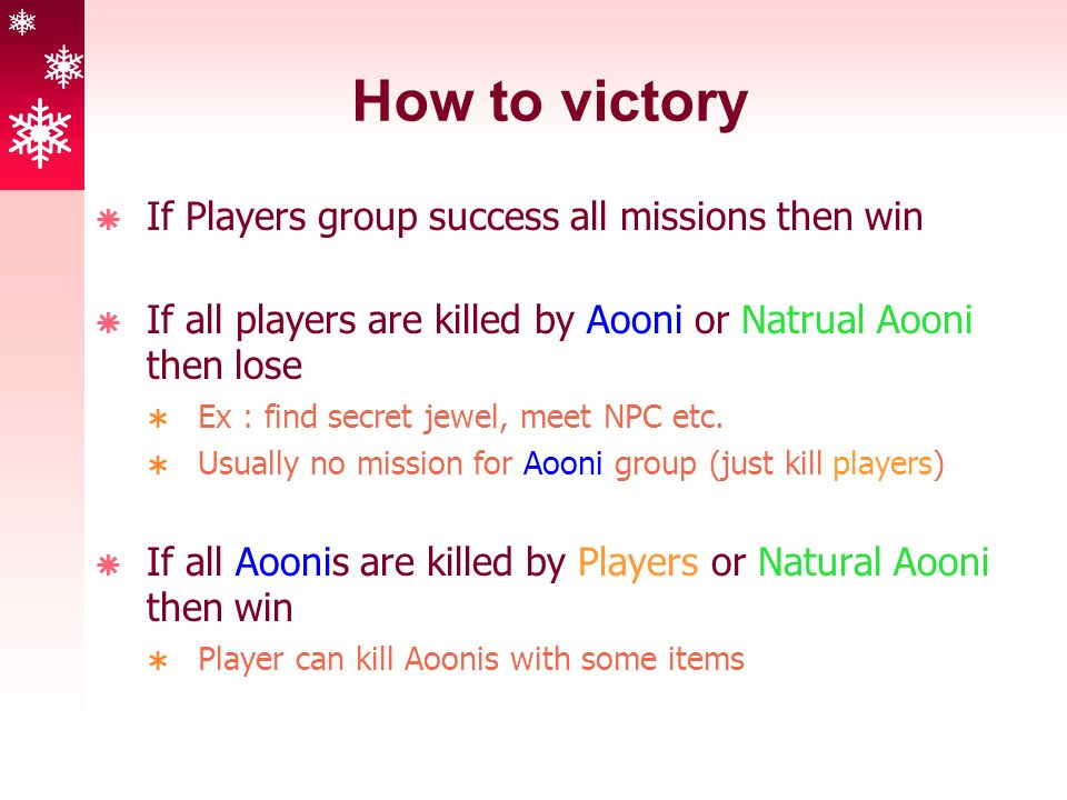 How to victory  If Players group success all missions then win  If all players are killed by Aooni or Natrual Aooni then lose  Ex : find secret jewel, meet NPC etc.