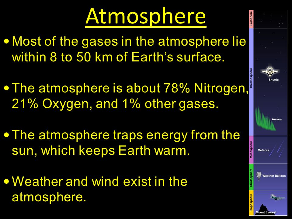 Atmosphere Most of the gases in the atmosphere lie within 8 to 50 km of Earth's surface.