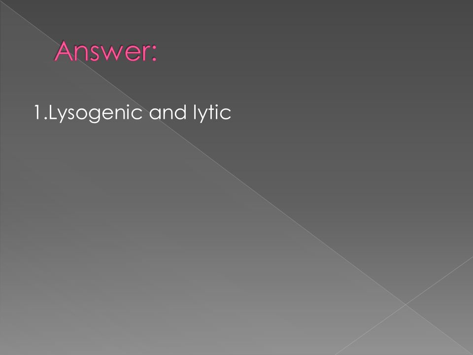 1.Lysogenic and lytic