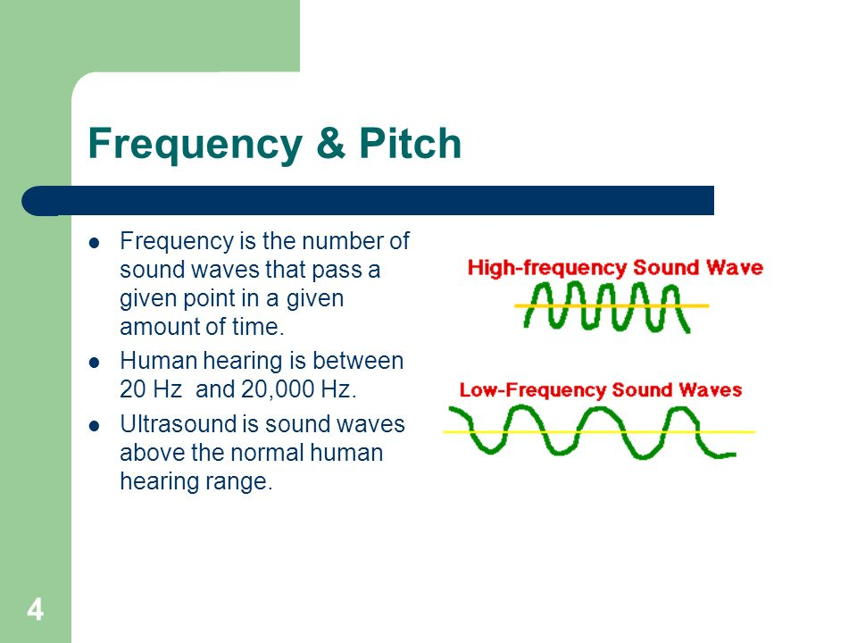 4 Frequency & Pitch Frequency is the number of sound waves that pass a given point in a given amount of time.