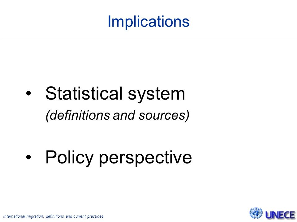 International migration: definitions and current practices Implications Statistical system (definitions and sources) Policy perspective