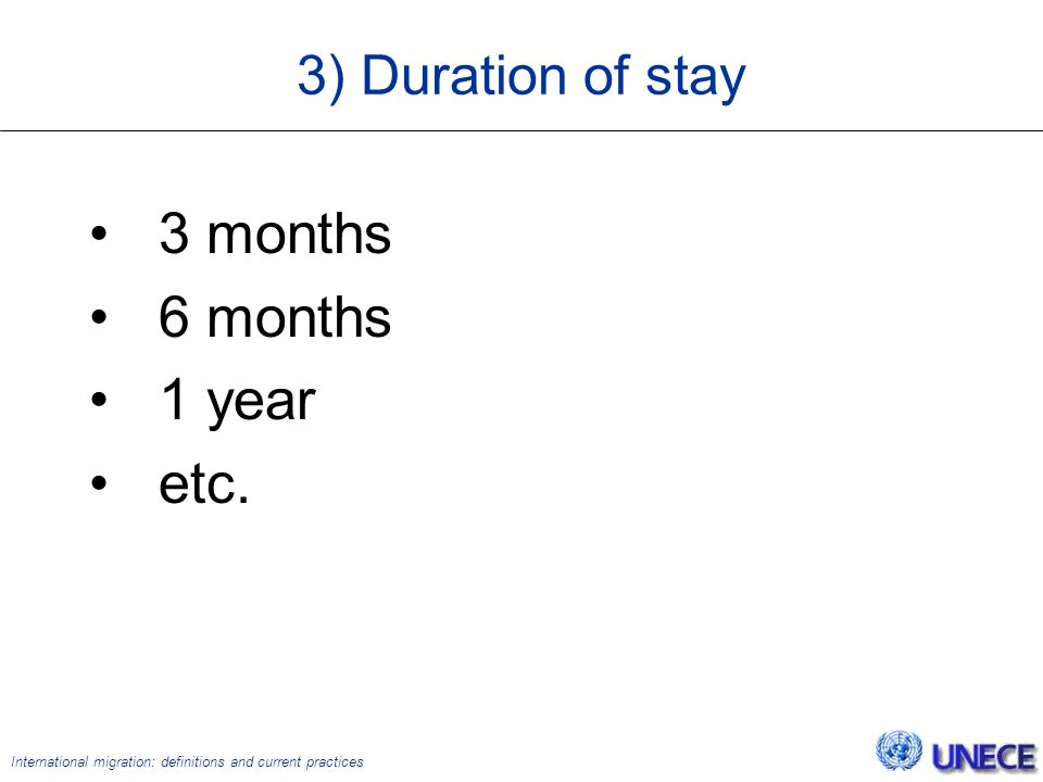 International migration: definitions and current practices 3) Duration of stay 3 months 6 months 1 year etc.