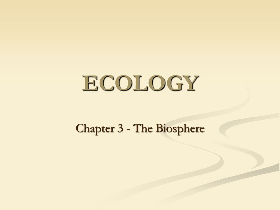 ECOLOGY Chapter 3 - The Biosphere
