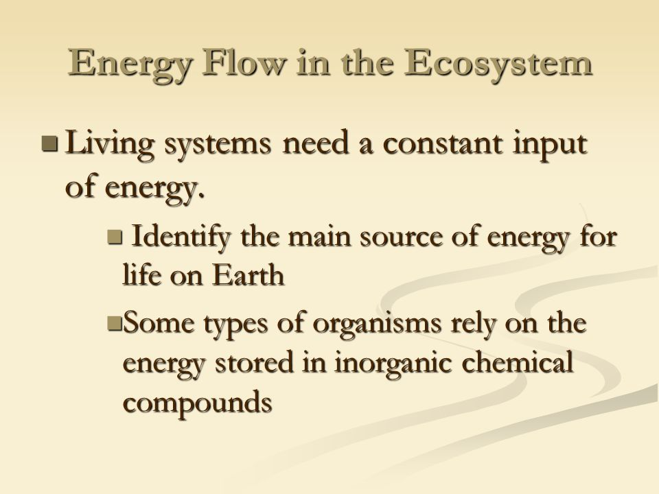 Energy Flow in the Ecosystem Living systems need a constant input of energy.