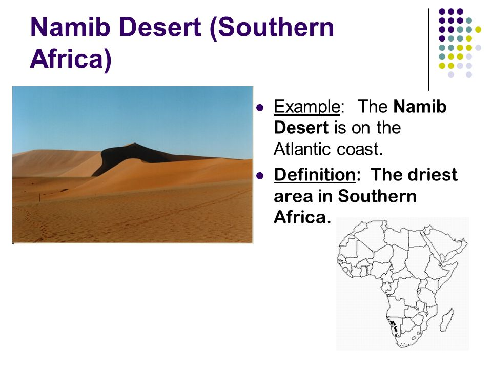 Namib Desert (Southern Africa) Example: The Namib Desert is on the Atlantic coast.