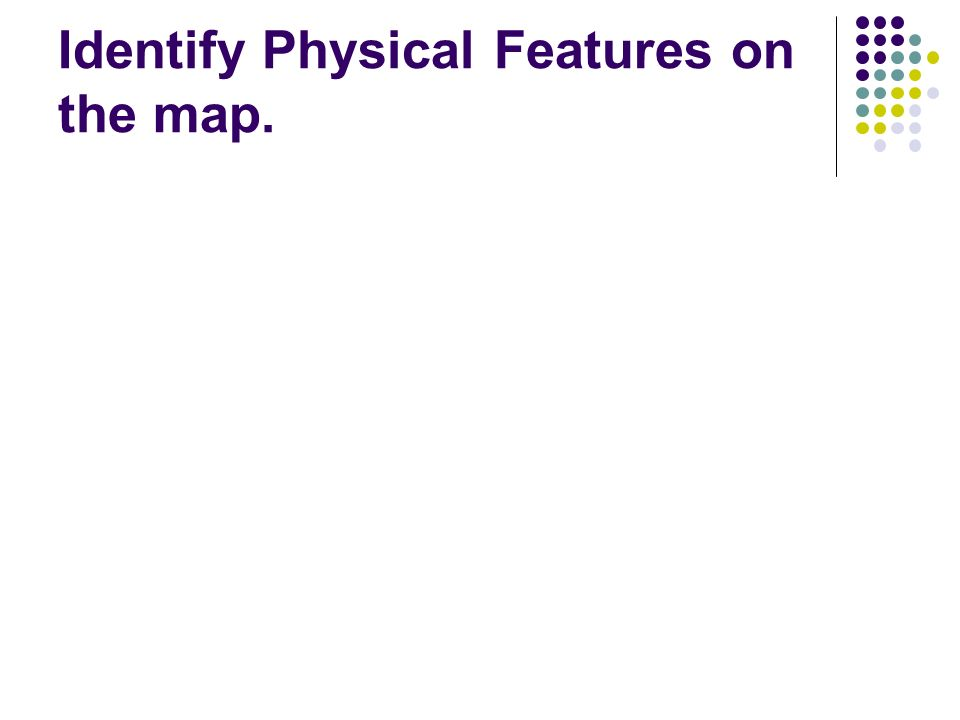 Identify Physical Features on the map.