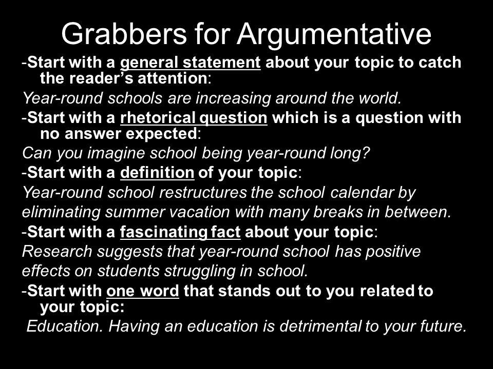 Grabber sentence for an argumentative essay, please?