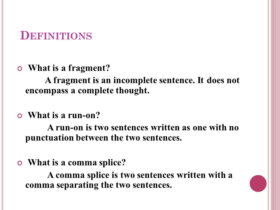 D EFINITIONS What is a fragment. A fragment is an incomplete sentence.