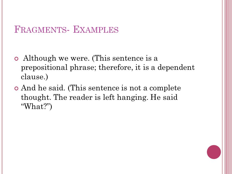 F RAGMENTS - E XAMPLES Although we were.
