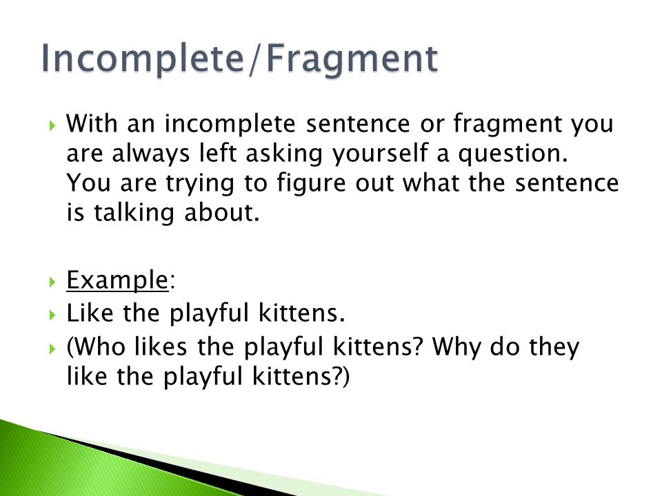  Incomplete Sentences are also known as a Fragment.