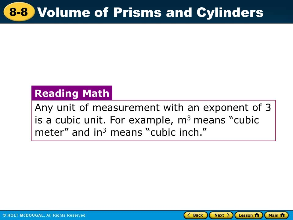 8-8 Volume of Prisms and Cylinders Any unit of measurement with an exponent of 3 is a cubic unit.
