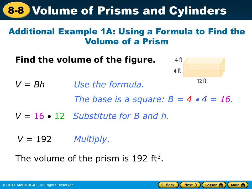 8-8 Volume of Prisms and Cylinders Find the volume of the figure.