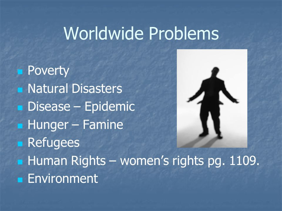 The World Today Today we have global issues and concerns all around the world, we will talk about these next.