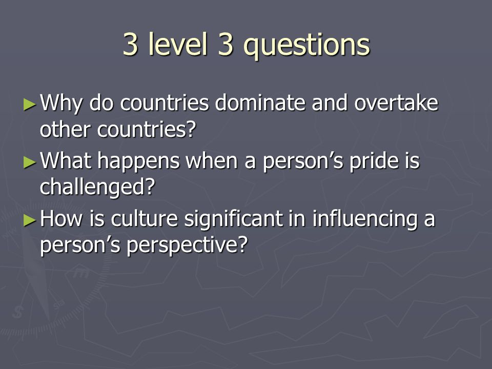 3 level 3 questions ► Why do countries dominate and overtake other countries.