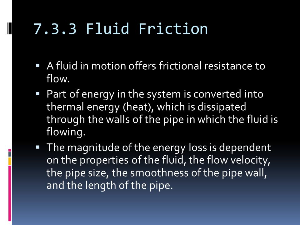 7.3.3 Fluid Friction  A fluid in motion offers frictional resistance to flow.
