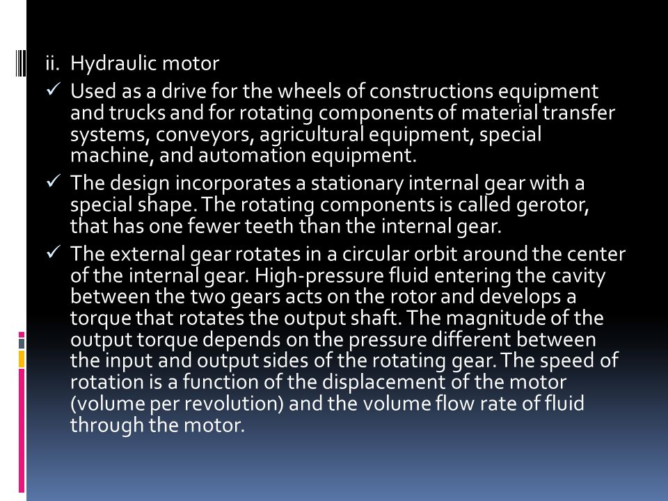 ii.Hydraulic motor Used as a drive for the wheels of constructions equipment and trucks and for rotating components of material transfer systems, conveyors, agricultural equipment, special machine, and automation equipment.