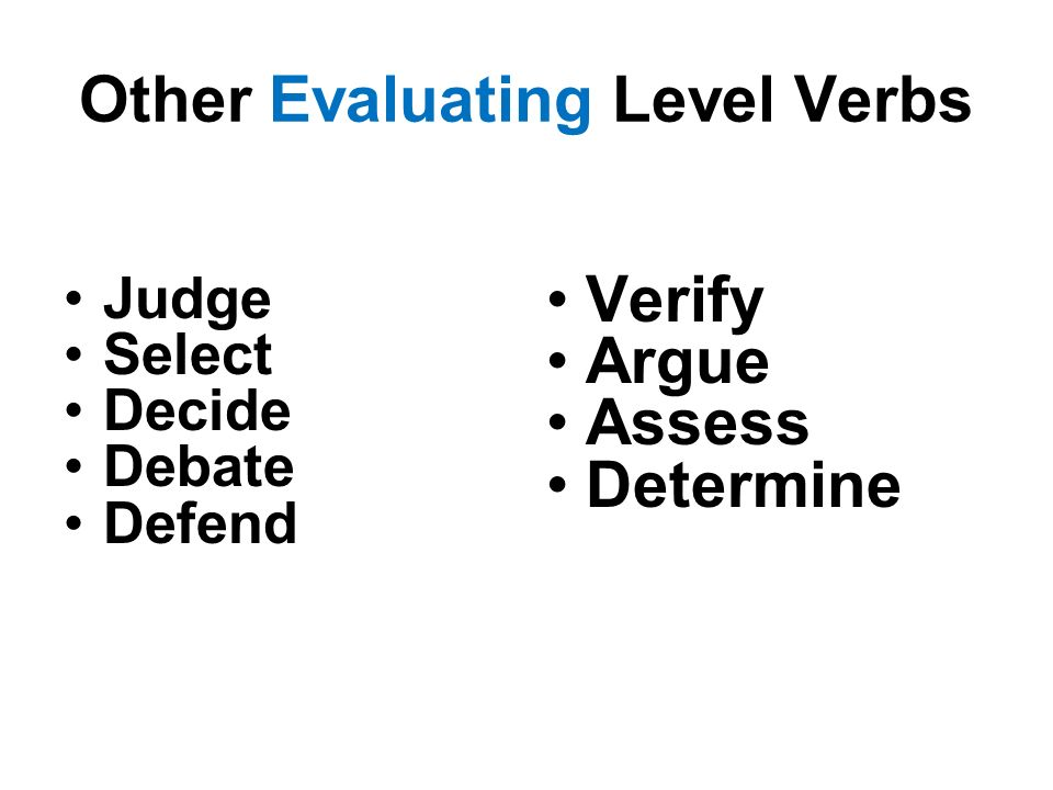 Other Evaluating Level Verbs Judge Select Decide Debate Defend Verify Argue Assess Determine