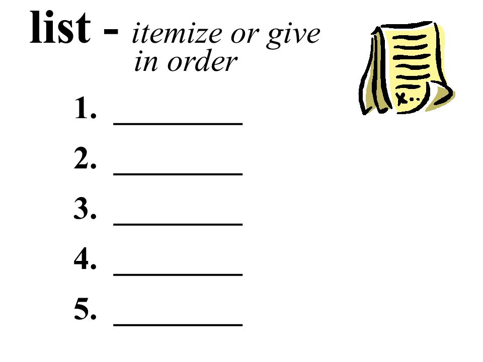 list - itemize or give in order 1. ________ 2. ________ 3. ________ 4. ________ 5. ________