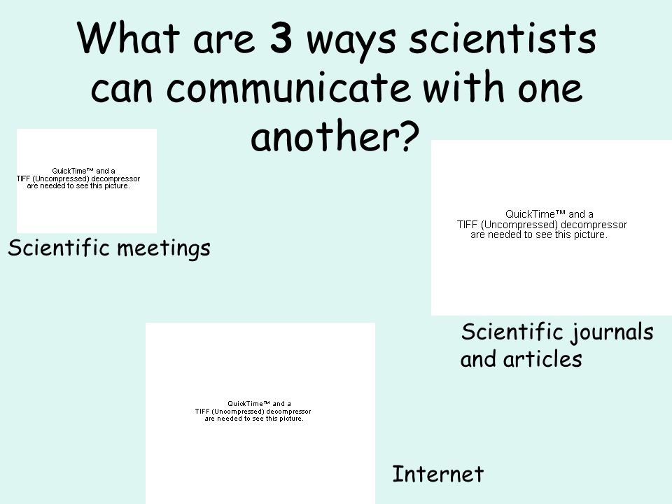 What are 3 ways scientists can communicate with one another.