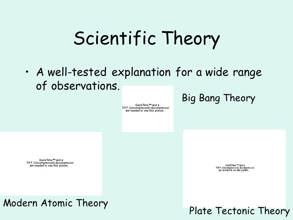 Scientific Theory A well-tested explanation for a wide range of observations.
