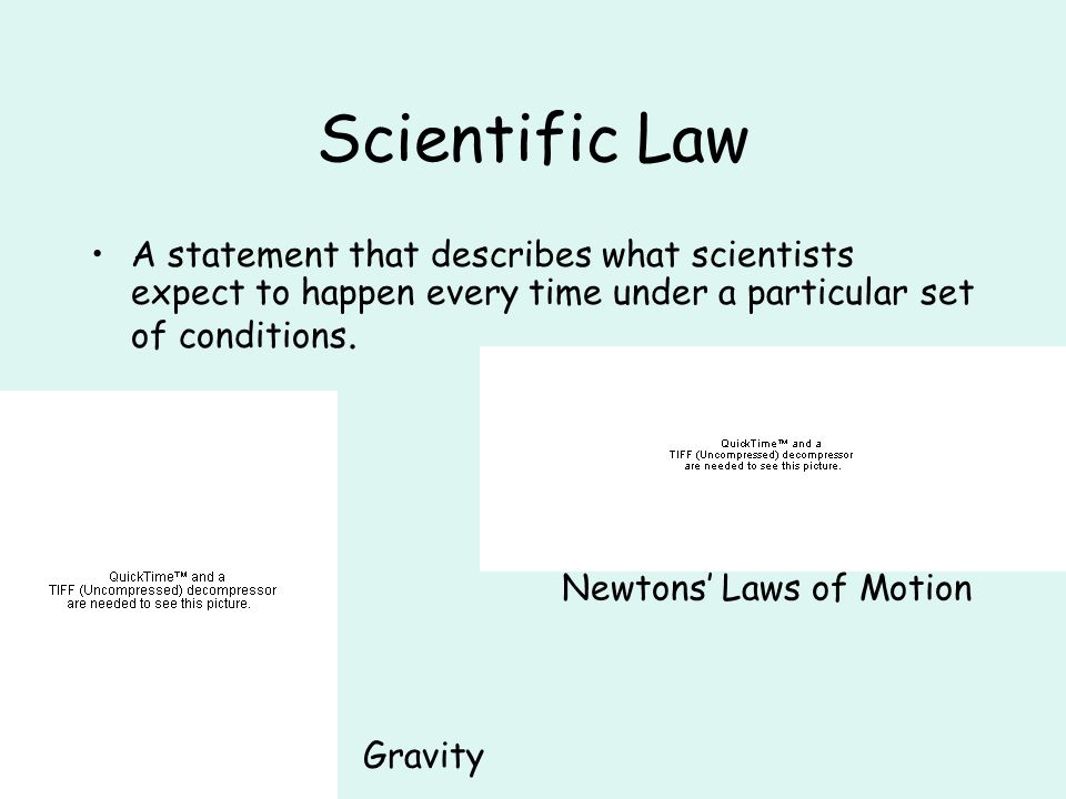 Scientific Law A statement that describes what scientists expect to happen every time under a particular set of conditions.