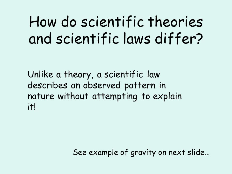 How do scientific theories and scientific laws differ.