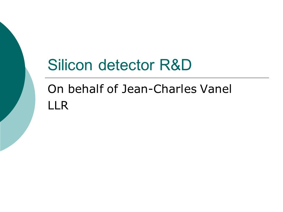 Silicon detector R&D On behalf of Jean-Charles Vanel LLR