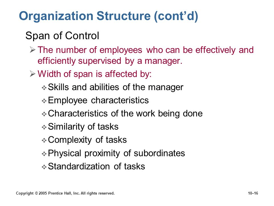 Copyright © 2005 Prentice Hall, Inc. All rights reserved.10–16 Organization Structure (cont'd) Span of Control  The number of employees who can be ef