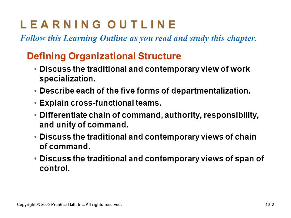 10–2 L E A R N I N G O U T L I N E Follow this Learning Outline as you read and study this chapter. Defining Organizational Structure Discuss the trad