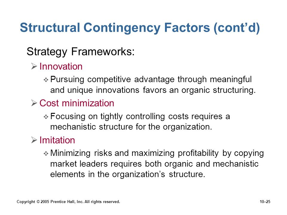 Copyright © 2005 Prentice Hall, Inc. All rights reserved.10–25 Structural Contingency Factors (cont'd) Strategy Frameworks:  Innovation  Pursuing co
