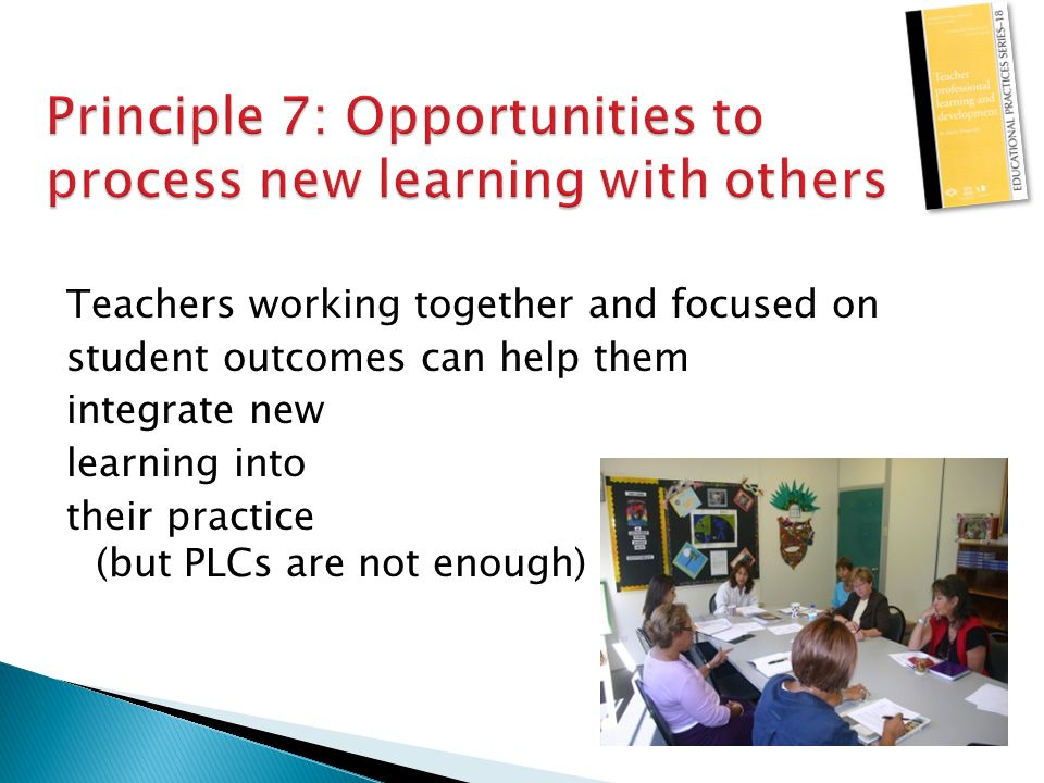 Teachers working together and focused on student outcomes can help them integrate new learning into their practice (but PLCs are not enough)