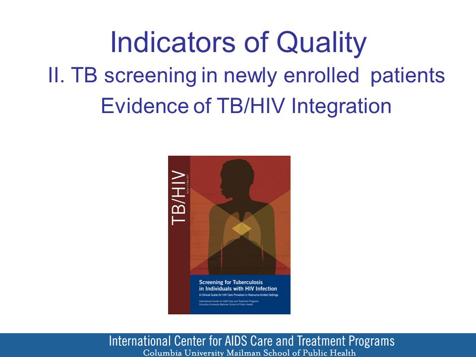 Indicators of Quality II. TB screening in newly enrolled patients Evidence of TB/HIV Integration