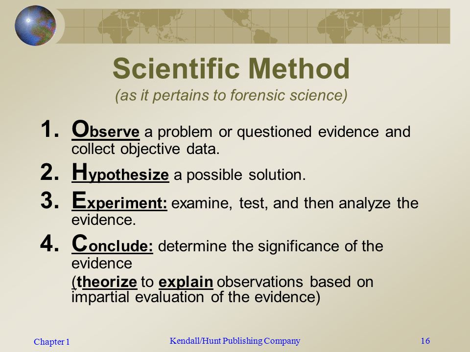 Chapter 1 Kendall/Hunt Publishing Company15 Complex Reasoning Skills Necessary to Work Through and Solve Crimes:  Deductive and Inductive Reasoning  Classifying  Comparing and Contrasting  Problem Solving  Analyzing Perspectives  Constructing Support  Error Analysis  Statistical Interpretation of Data
