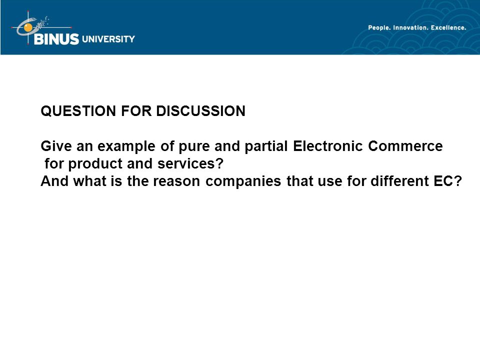 QUESTION FOR DISCUSSION Give an example of pure and partial Electronic Commerce for product and services.