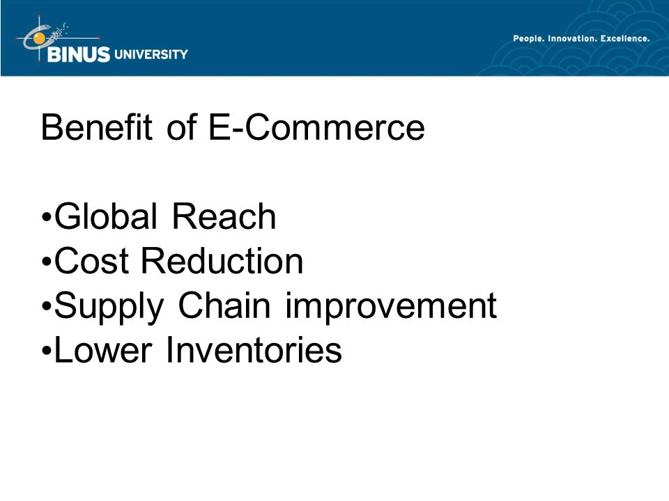 Benefit of E-Commerce Global Reach Cost Reduction Supply Chain improvement Lower Inventories